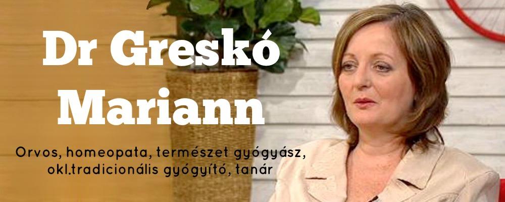 Dr. Greskó Mariann honlapja Orvos, homeopata, okl.tradicionális gyógyító, természetgyógyász tanár